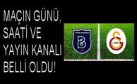Başakşehir Galatasaray maçı ne zaman hangi gün saat kaçta hangi kanalda? İşte yanıt