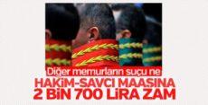 Hakim ve savcıların maaşına 2 bin 700 lira zam